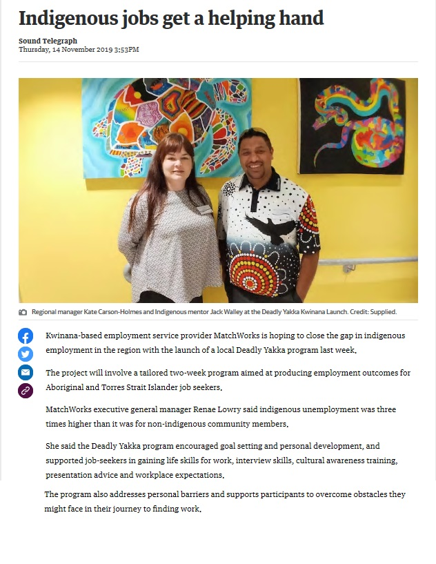 Local employment service provider MatchWorks will help close the gap in Indigenous employment with the launch of the Deadly Yakka program in Kwinana on Monday 4 November. Indigenous unemployment is three times higher than it is for non-Indigenous community members. Deadly Yakka is helping address this issue by delivering a tailored two-week program which produces real employment outcomes for Aboriginal and Torres Strait Islander job seekers. MatchWorks Executive General Manager, Renae Lowry said the local employment team were passionate about delivering the life-changing program in the region.